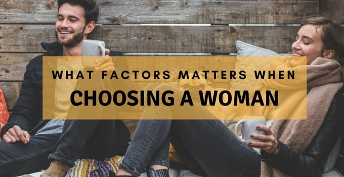 What Factors Matter When Choosing a Woman?