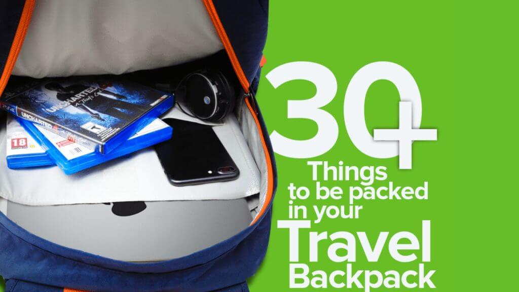 30+ Most Important Things to Be Packed in Your Travel Backpack