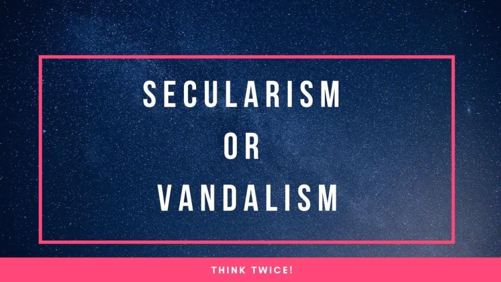 Think Twice, Are You Really Secular Or Ravaging Any Religion?