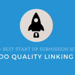 100+ Fresh Startup Submission Sites List 2019 To Submit Your Startup