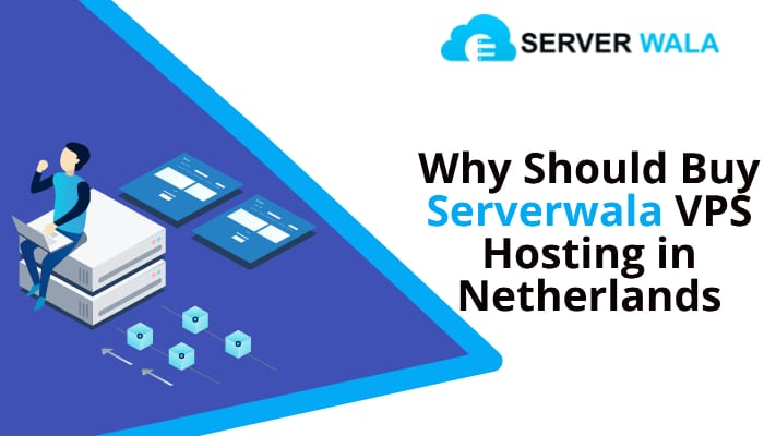 Why Should Buy Serverwala VPS Hosting in Netherlands